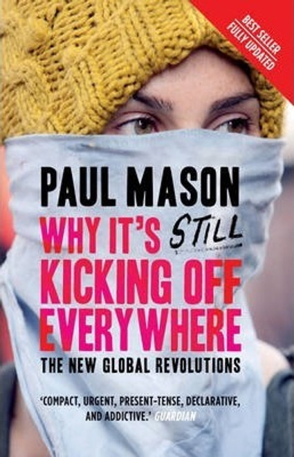 Mason, Paul / Why it's still kicking off everywhere : the new global revolutions