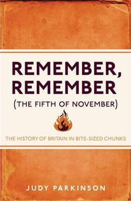 Parkinson, Judy / Remember, Remember (The Fifth of November) : The History of Britain in Bite-Sized Chunks