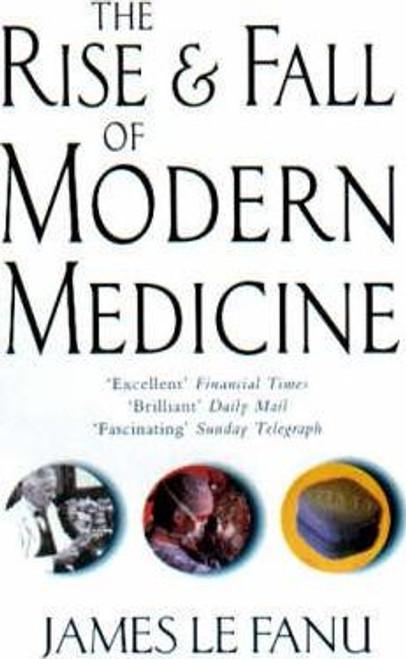 Le Fanu, James / The Rise And Fall Of Modern Medicine