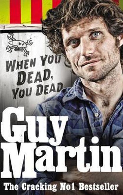 Martin, Guy / When You Dead, You Dead
