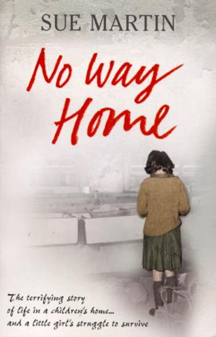 Martin, Sue / No Way Home : The terrifying story of life in a children's home and a little girl's struggle to survive