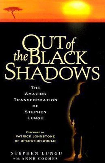 Lungum, Stephen / Out of the Black Shadows : The Amazing Transformation of Stephen Lungu