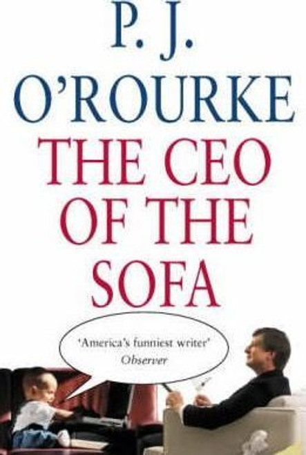 O'Rourke, P. J. / The CEO of the Sofa