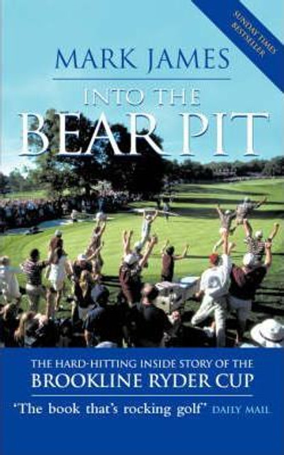 james, Mark / Into the Bear Pit : The Hard-hitting Inside Story of the Brookline Ryder Cup