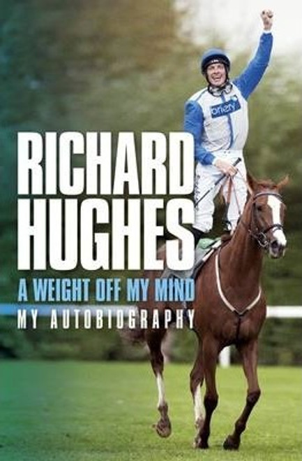 Hughes, Richard / A Weight Off My Mind: My Autobiography