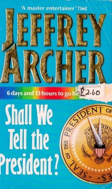 Archer, Jeffrey / Shall We Tell the President?