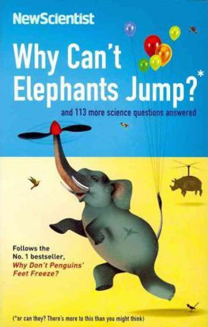 New Scientist / Why Can't Elephants Jump? : and 113 more science questions answered