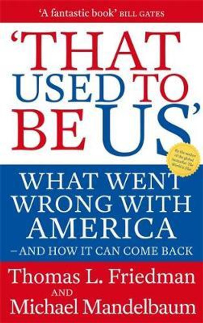 Friedman, Thomas L / That Used To Be Us : What Went Wrong with America - and How It Can Come Back