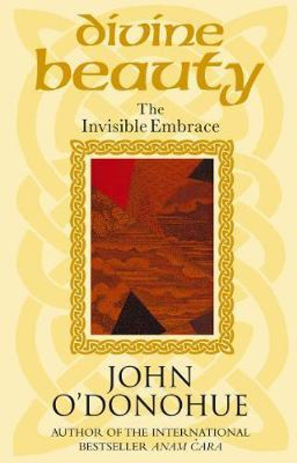 O'Donohue, John /  Divine Beauty : The Invisible Embrace