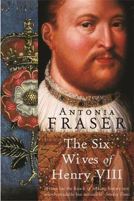 Fraser, Antonia / The Six Wives Of Henry VIII