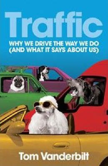 Vanderbilt, Tom / Traffic : Why We Drive the Way We Do (and What it Says About Us) (Large Paperback)
