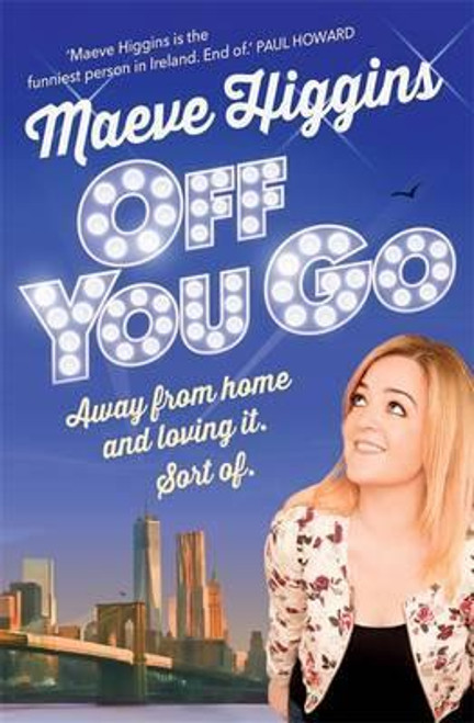 Higgins, Maeve / Off You Go : Away from home and loving it. Sort of. (Large Paperback)