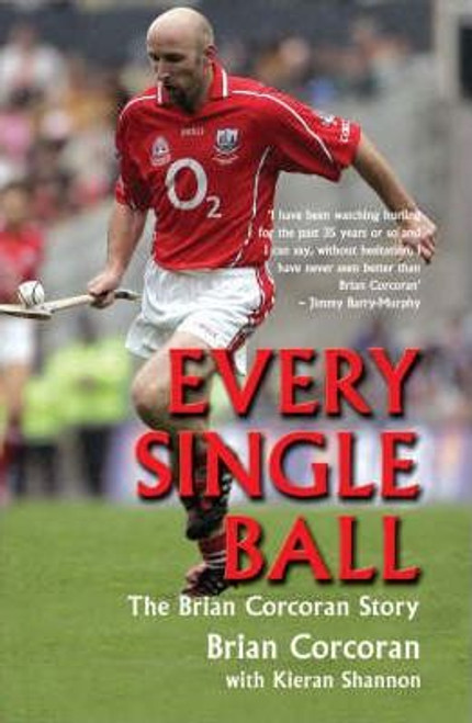 Corcoran, Brian / Every Single Ball : The Brian Corcoran Story (Large Paperback)