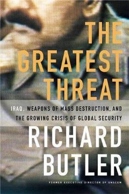 Butler, Richard / The Greatest Threat Iraq, Weapons Of Mass Destruction, And The Crisis Of Global Security (Large Paperback)