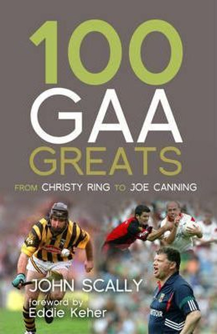 Scally, John / 100 GAA Greats : From Christy Ring to Joe Canning (Large Paperback)