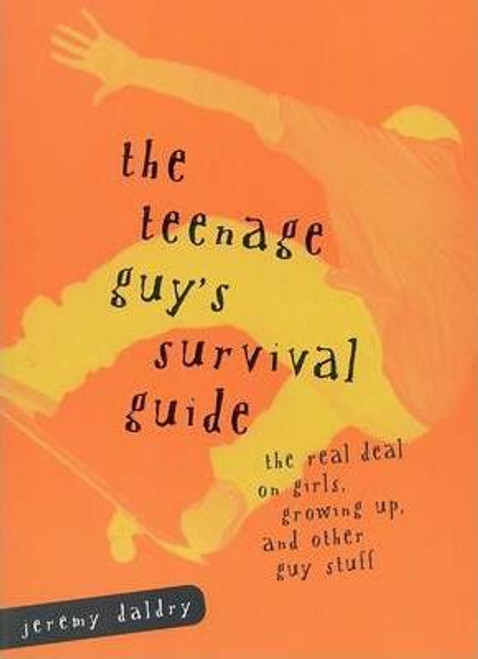 Daldry, Jeremy / The Teenage Guy's Survival Guide : The Real Deal on Girls, Growing Up and Other Guy Stuff (Large Paperback)