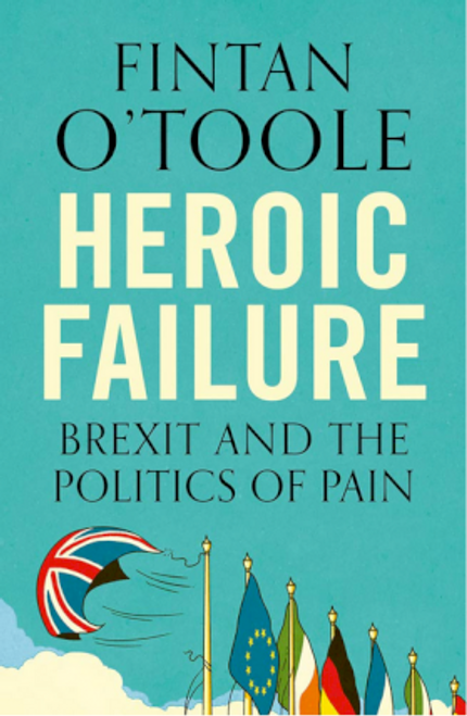 O'Toole, Fintan / Heroic Failure : Brexit and the Politics of Pain (Large Paperback)