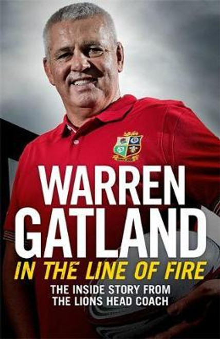 Gatland, Warren / In the Line of Fire : The Inside Story from the Lions Head Coach (Large Paperback)