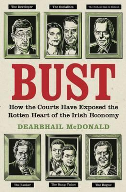 McDonald, Dearbhail / Bust : How the Courts Have Exposed the Rotten Heart of the Irish Economy (Large Paperback)