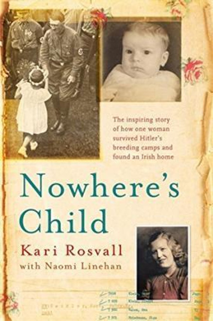 Rosvall, Kari / Nowhere's Child : The inspiring story of how one woman survived Hitler's breeding camps and found an Irish home (Large Paperback)