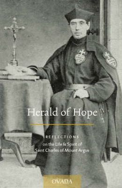 Spencer, Paul Francis / Herald of Hope :  Reflections on the Life & Spirit of Saint Charles of Mount Argus