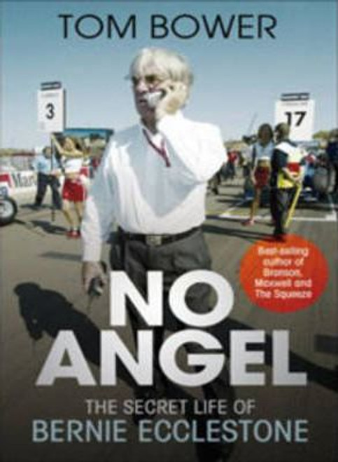 Bower, Tom / No Angel : The Secret Life of Bernie Ecclestone (Large Paperback)