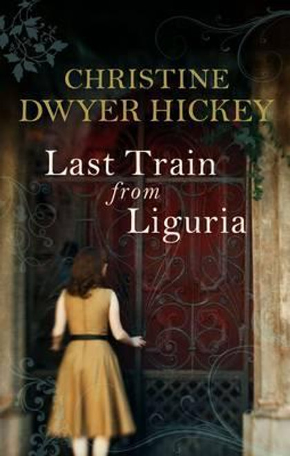 Hickey, Christine Dwyer / Last Train from Liguria    (Large Paperback)