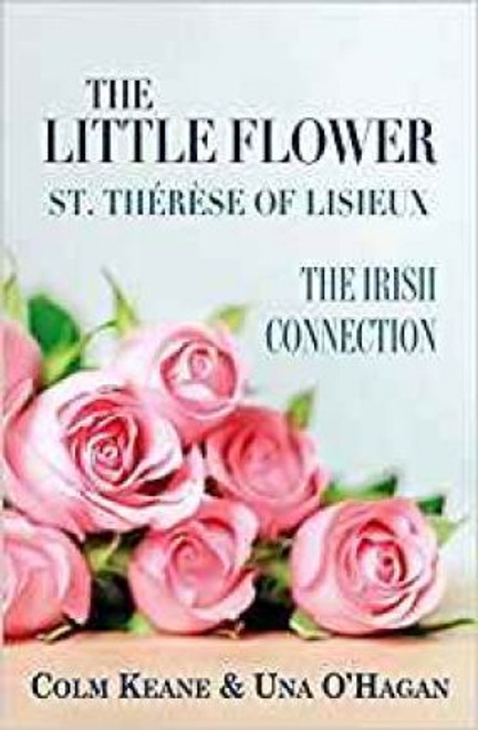 Keane, Colm  & O'Hagan, Una / The Little Flower - St Therese of Lisieux : The Irish Connection (Large Paperback)
