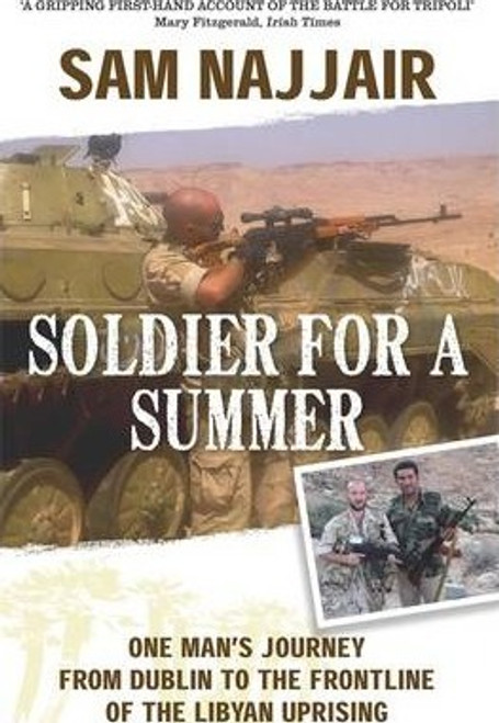 Najjair, Sam / Soldier for a Summer : One Man's Journey from Dublin to the Frontline of the Libyan Uprising    (Large Paperback)