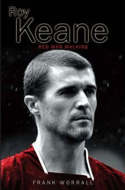 Worrall, Frank  / Roy Keane : Red Man Walking (Large Paperback)