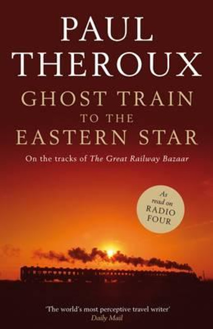 Theroux, Paul / Ghost Train to the Eastern Star : on the Tracks of the Great Railway Bazaar (Large Paperback)