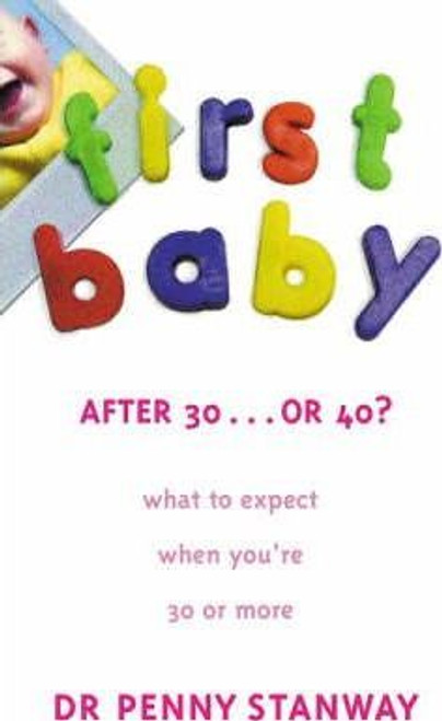 Stanway, Dr Penny / First Baby After Thirty...Or Forty?