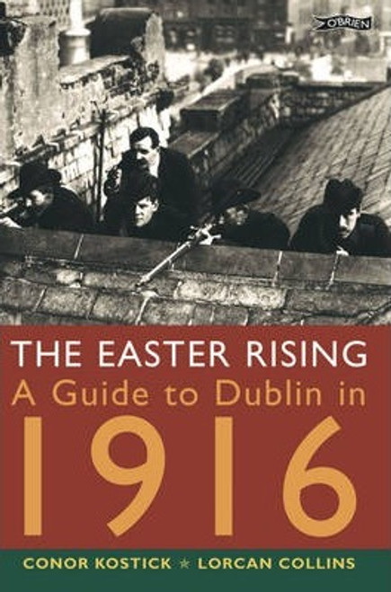 Kostick, Conor / The Easter Rising : A Guide to Dublin in 1916