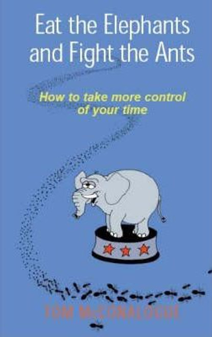 McConalogue, Tom / Eat the Elephants and Fight the Ants : How to take more control of your time(Large Paperback)