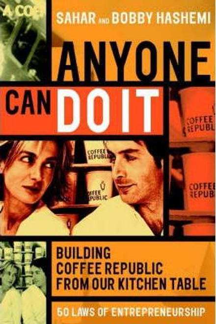 Hashemi, Bobby / Anyone Can Do it : Building Coffee Republic from Our Kitchen Tablev(Large Paperback)