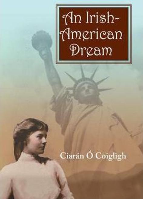 O Coigligh, Ciaran Thomas / An Irish-American Dream (Large Paperback)