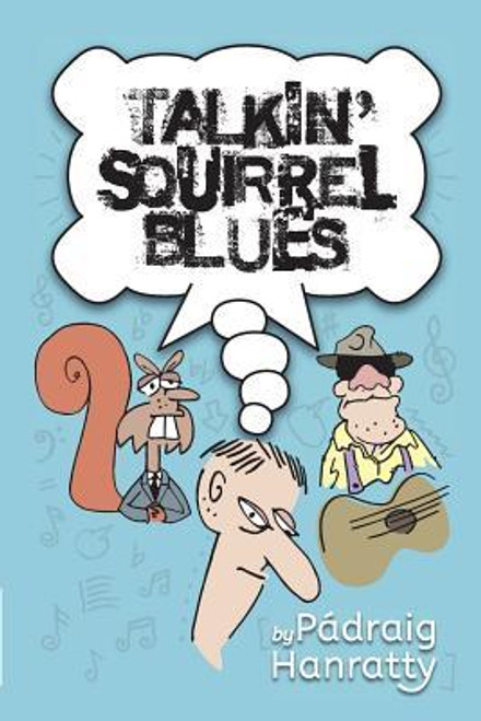 Hanratty, Padraig / Talkin' Squirrel Blues (Large Paperback)