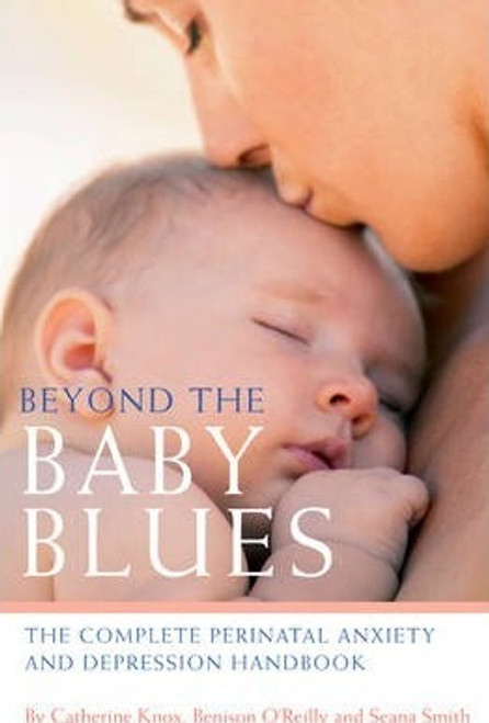 Knox, Catherine / Beyond the Baby Blues : The Complete Perinatal Depression and Anxiety Handbook (Large Paperback)