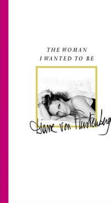 von Furstenberg, Diane / The Woman I Wanted To Be (Large Paperback)