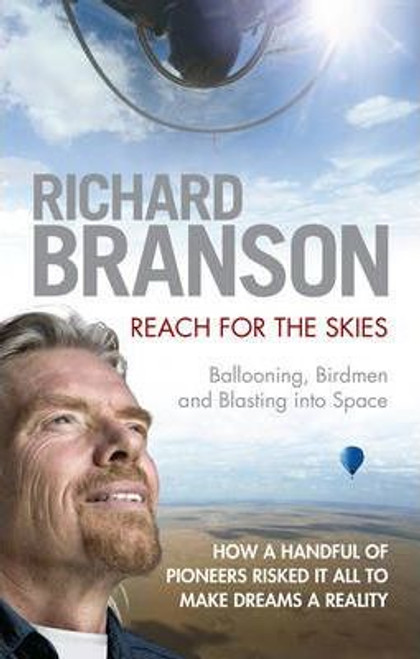 Branson, Richard / Reach for the Skies : Ballooning, Birdmen and Blasting into Space (Large Paperback)