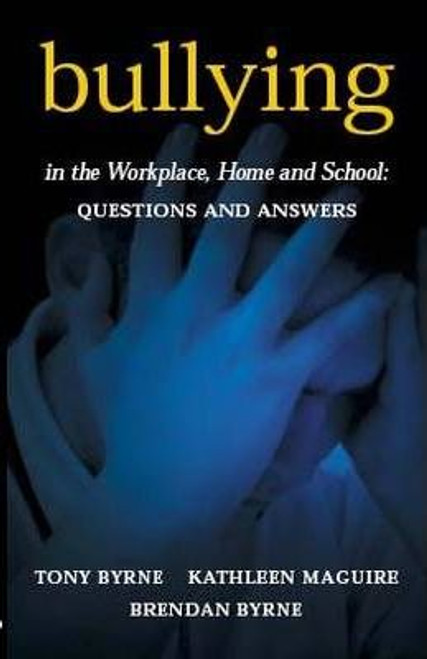Byrne, Tony &  Kathleen Maguire & Brendan Byrne - Bullying in the Workplace, Home and School - PB - BRAND NEW Blackhall Press