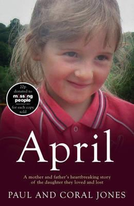 Jones, Paul M. / April : A mother and father's heart-breaking story of the daughter they loved and lost (Large Paperback)