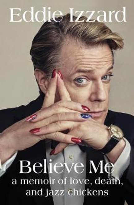 Izzard, Eddie / Believe Me : A Memoir of Love, Death and Jazz Chickens (Large Paperback)
