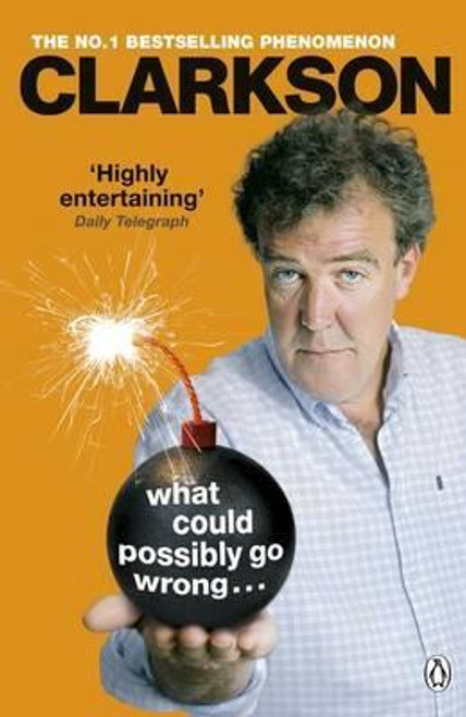 Clarkson, Jeremy / What Could Possibly Go Wrong. . .