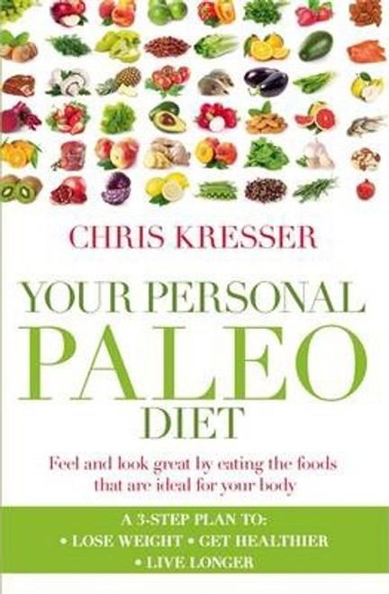 Kresser, Chris / Your Personal Paleo Diet : Feel and look great by eating the foods that are ideal for your body (Large Paperback)
