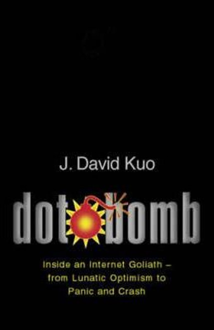 Kuo, David / Dot.Bomb : The Inside Story of the First Dot.Com Crash    (Large Paperback)