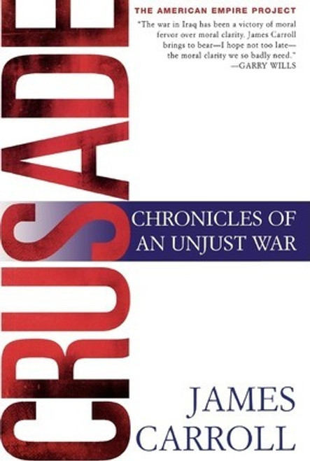 Carroll, James / Crusade : Chronicles of an Unjust War (Large Paperback)