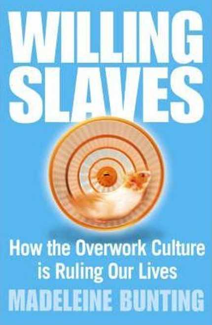 Bunting, Madeleine / Willing Slaves : How the Overwork Culture is Ruling Our Lives (Large Paperback)