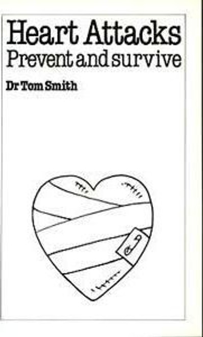 Smith, Dr Tom / Heart Attacks : Prevent and Survive