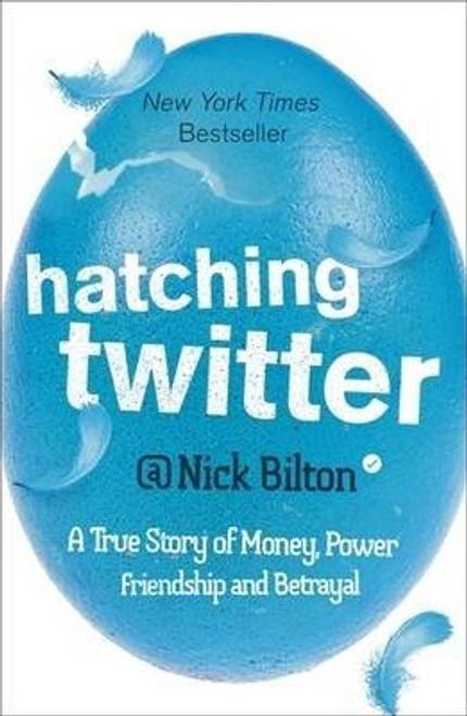 Bilton, Nick / Hatching Twitter